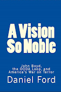 A Vision So Noble: John Boyd, the OODA Loop, and America's